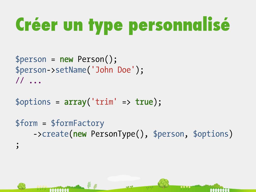 Créer un type personnalisé $person = new Person...