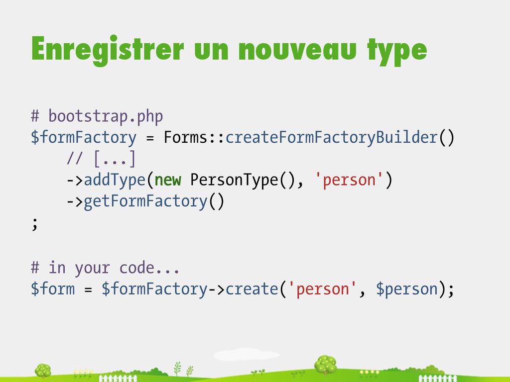 Enregistrer un nouveau type # in your code... $...