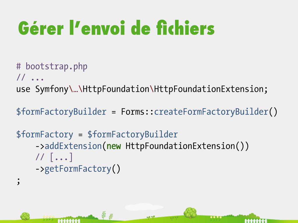 Gérer l'envoi de fichiers # bootstrap.php // ......
