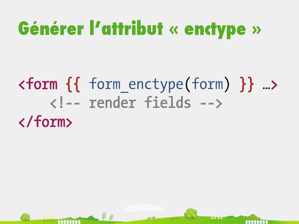Générer l'attribut « enctype » <form {{ form_en...