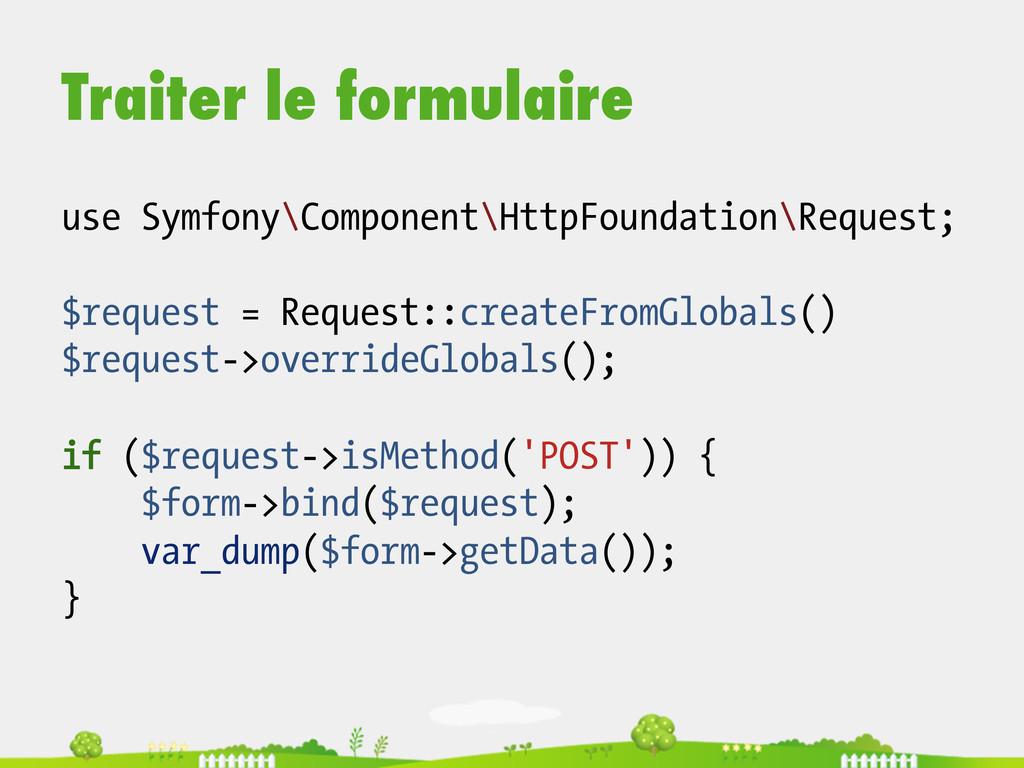 Traiter le formulaire use Symfony\Component\Htt...
