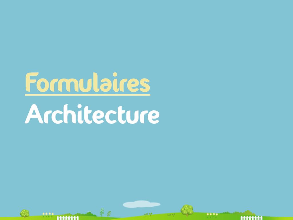 Formulaires Architecture