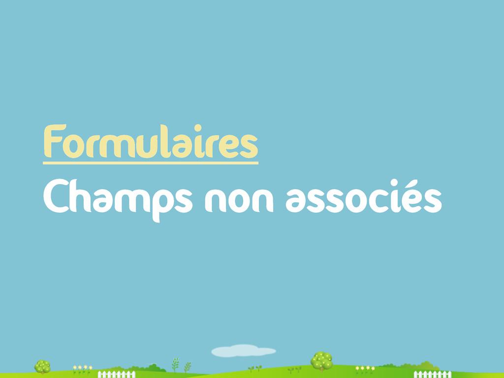 Formulaires Champs non associés