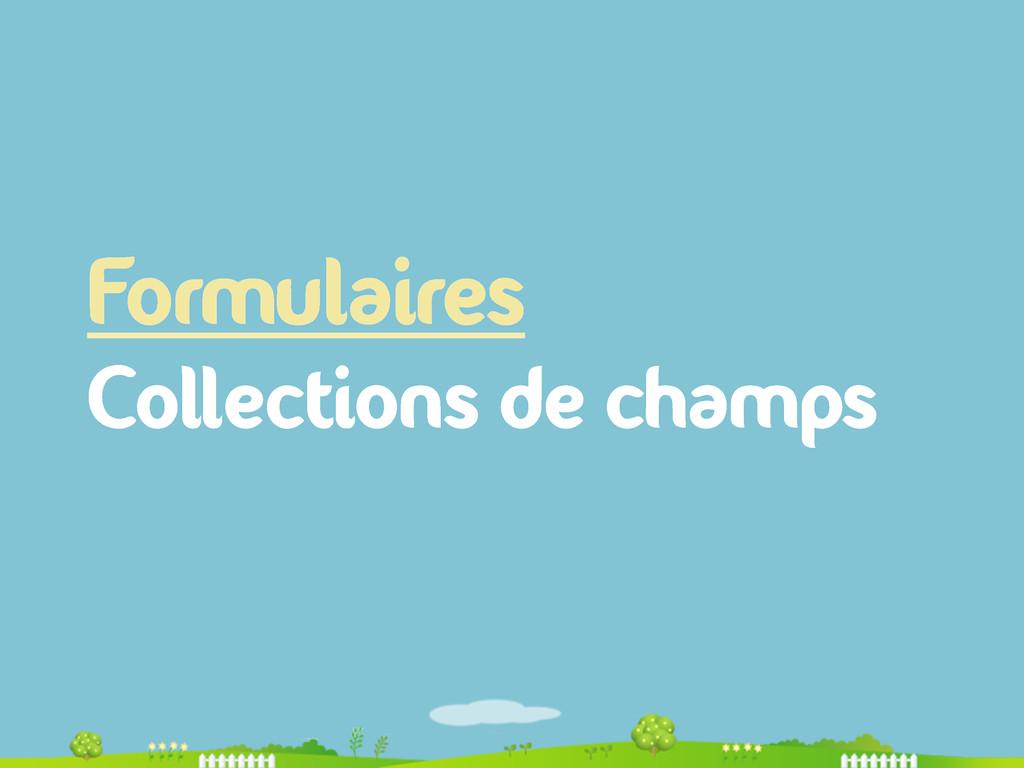 Formulaires Collections de champs