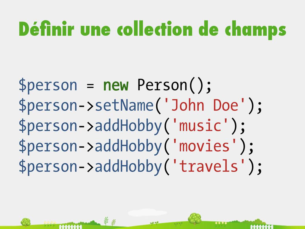 Définir une collection de champs $person = new P...