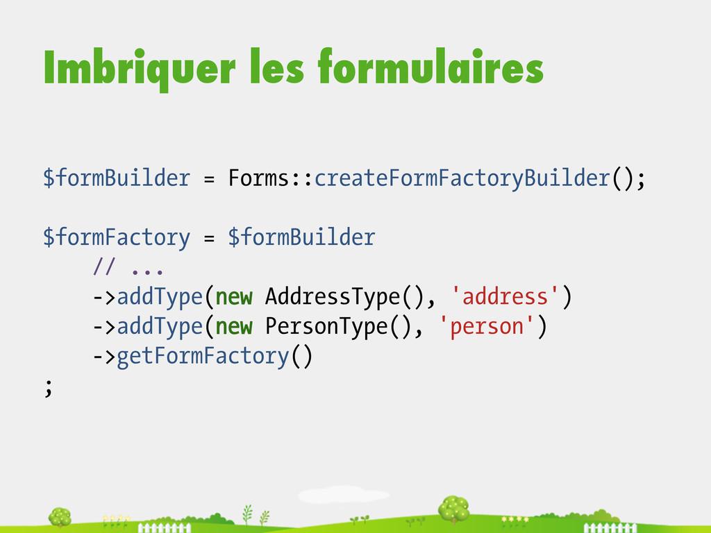 Imbriquer les formulaires $formBuilder = Forms:...