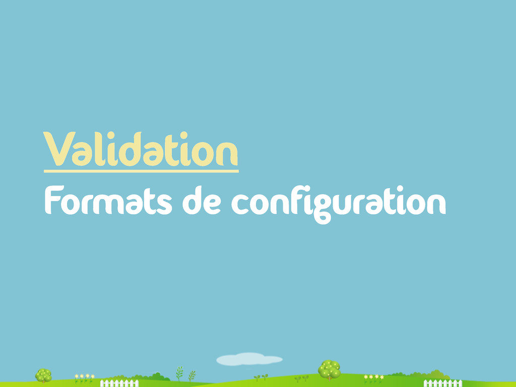 Validation Formats de configuration