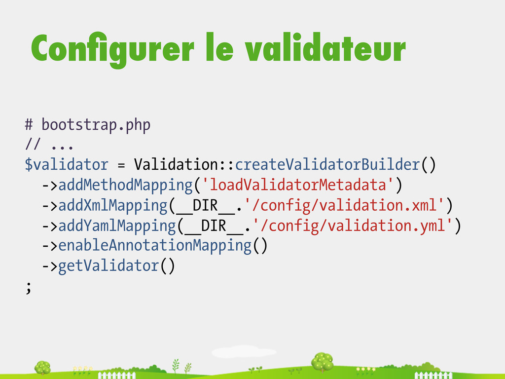 # bootstrap.php // ... $validator = Validation:...