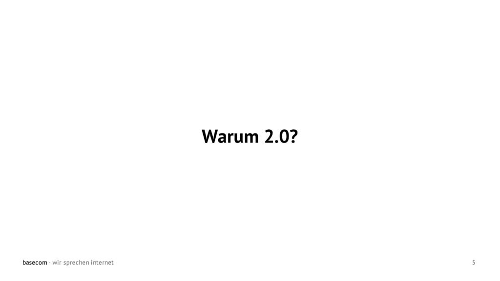 basecom · wir sprechen internet 5 Warum 2.0?