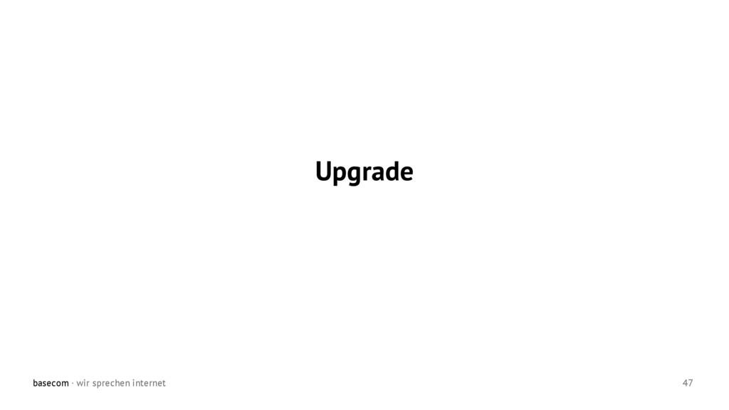 basecom · wir sprechen internet 47 Upgrade
