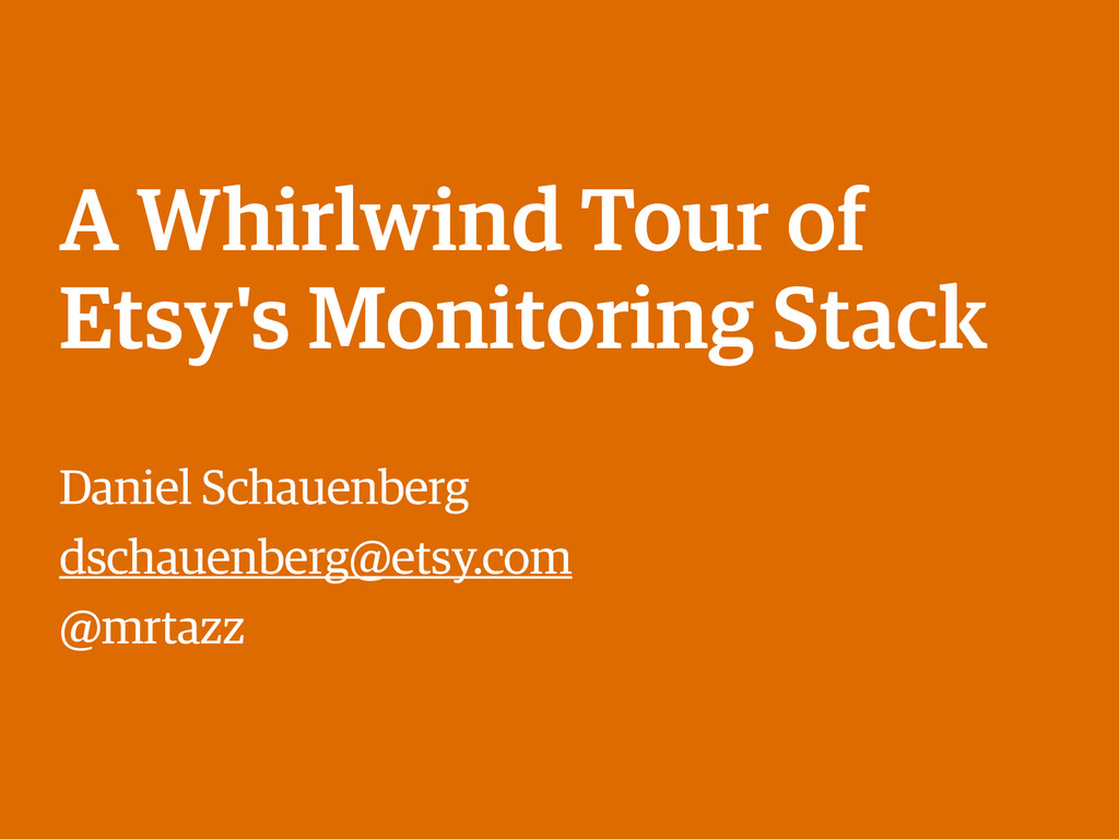 A Whirlwind Tour of Etsy's Monitoring Stack Dan...