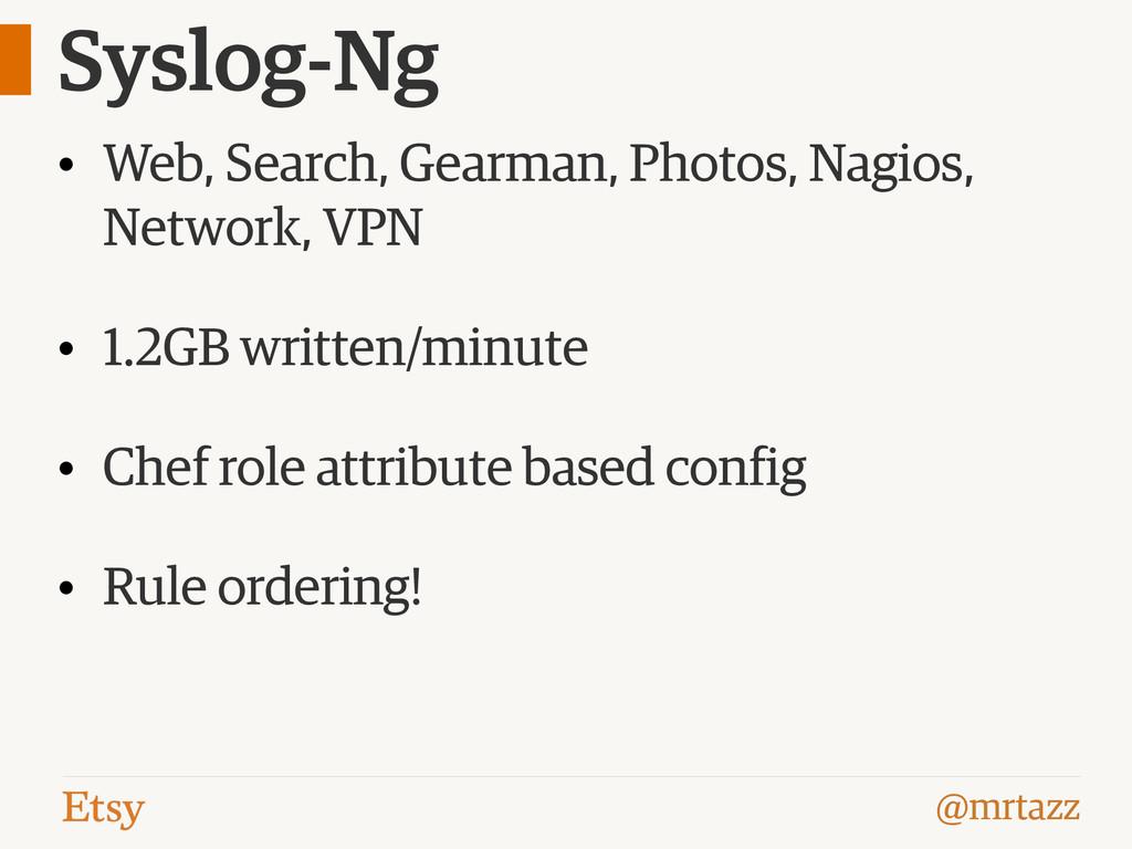 @mrtazz Syslog-Ng • Web, Search, Gearman, Photo...