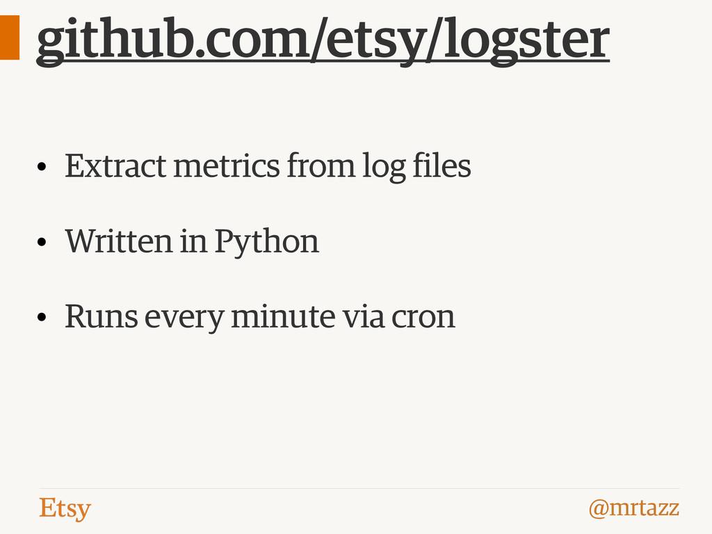@mrtazz github.com/etsy/logster • Extract metri...