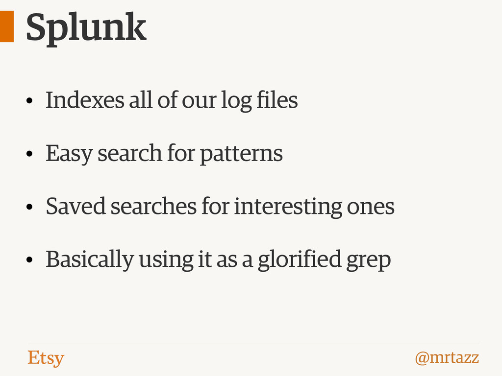 @mrtazz Splunk • Indexes all of our log files •...