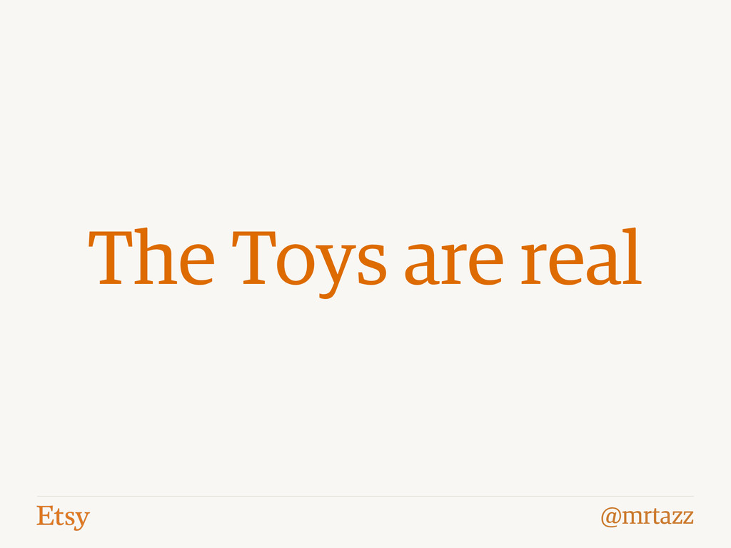 @mrtazz The Toys are real
