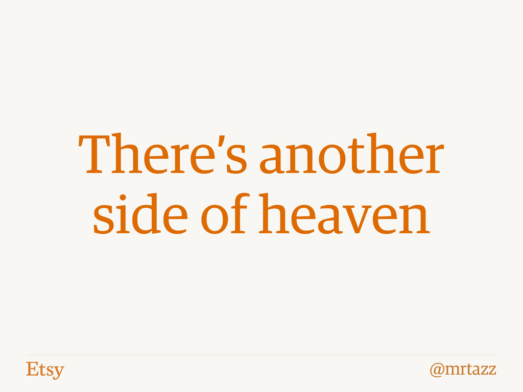 @mrtazz There's another side of heaven