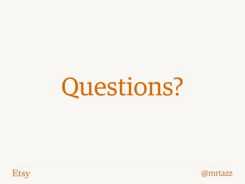 @mrtazz Questions?