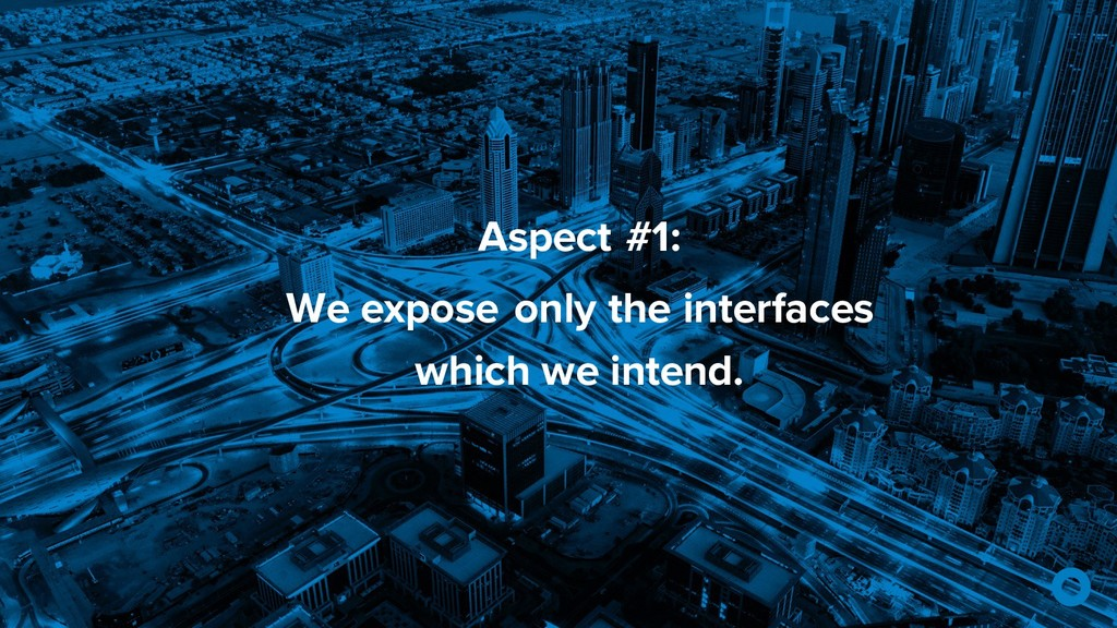 Aspect #1: We expose only the interfaces which ...