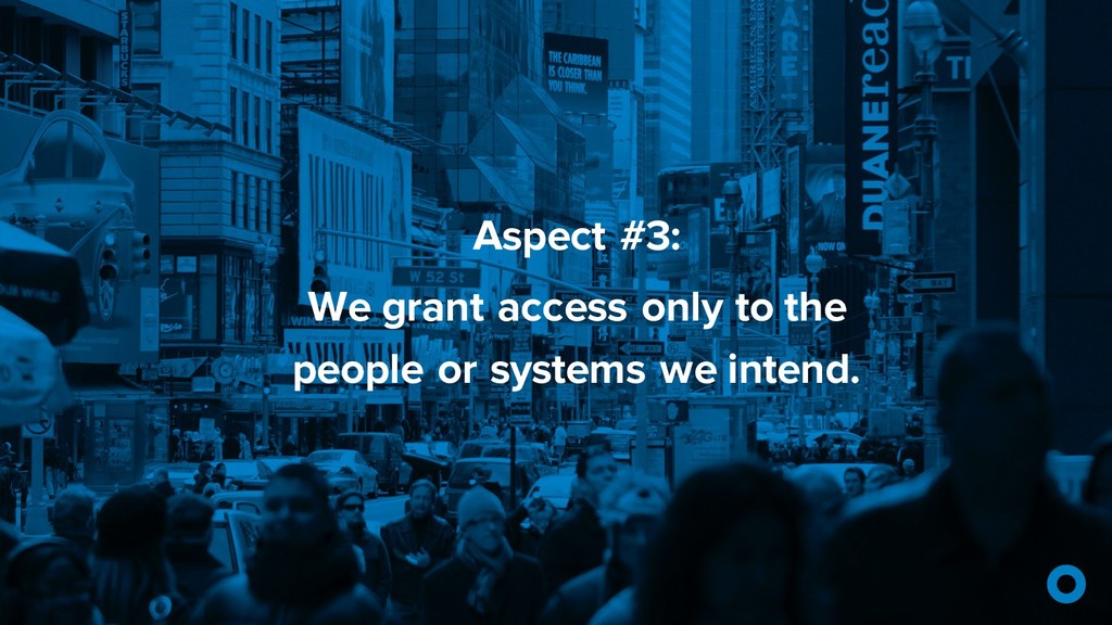 Aspect #3: We grant access only to the people o...