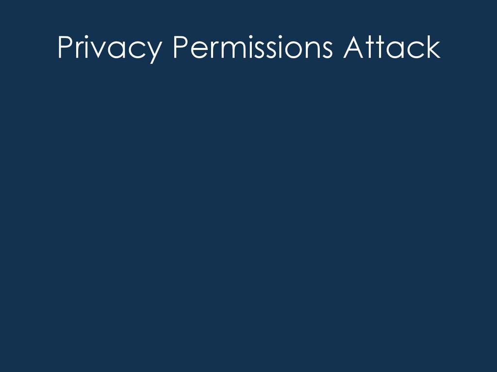Privacy Permissions Attack