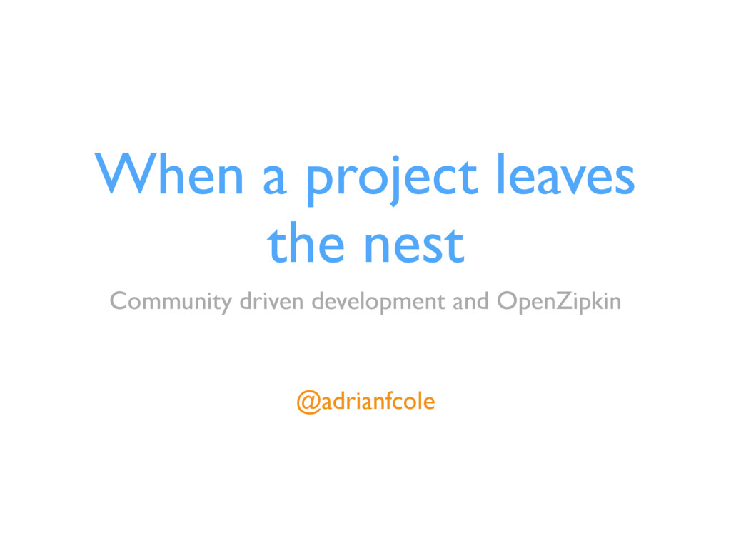 When a project leaves the nest Community driven...