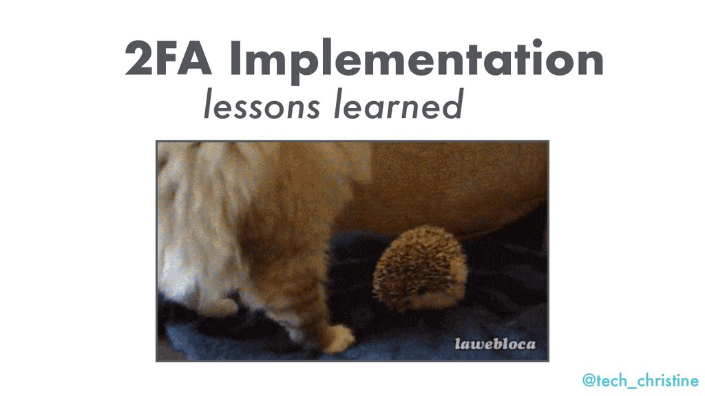 @tech_christine lessons learned 2FA Implementat...