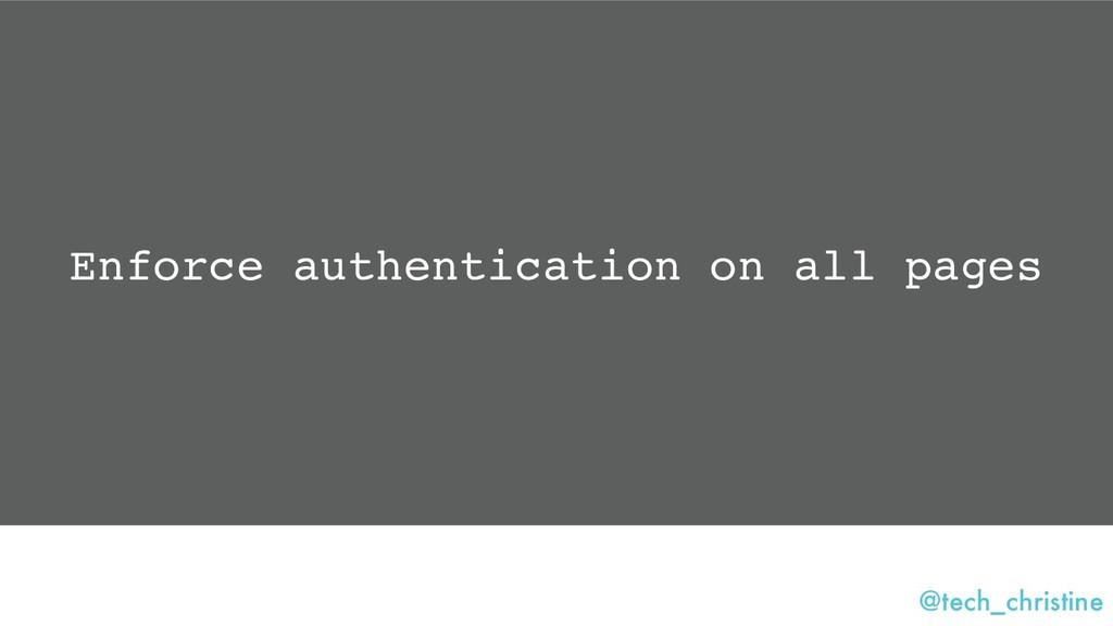@tech_christine Enforce authentication on all p...