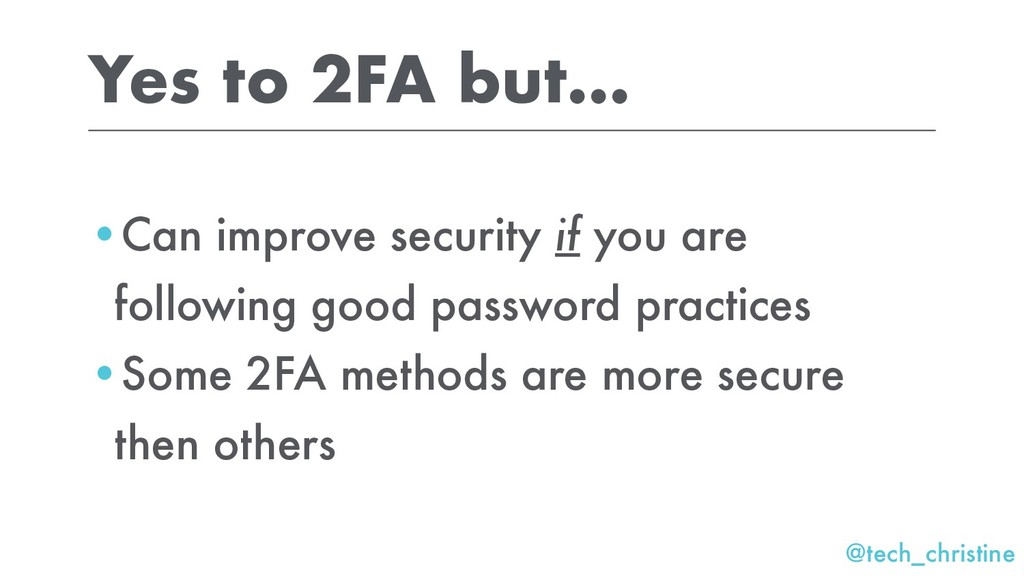 @tech_christine Yes to 2FA but... •Can improve ...