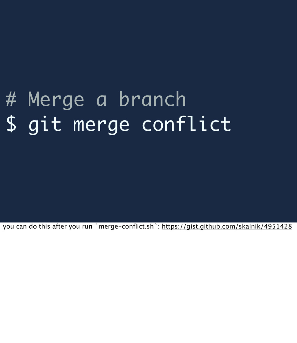 # Merge a branch $ git merge conflict you can d...
