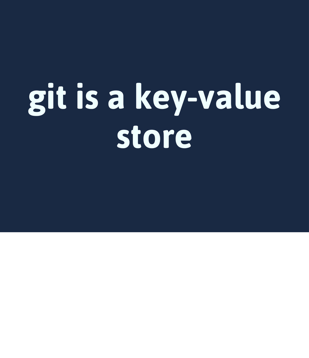 git is a key-value store