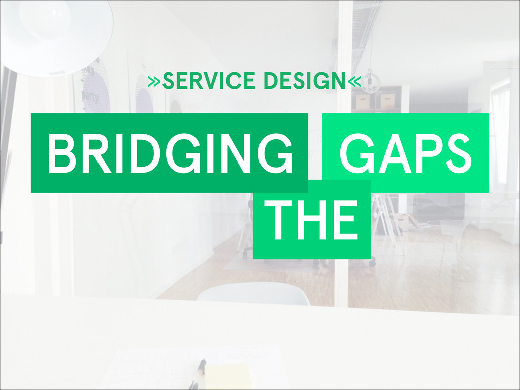 GAPS THE BRIDGING »SERVICE DESIGN«