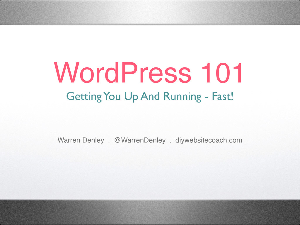 WordPress 101 Getting You Up And Running - Fast...