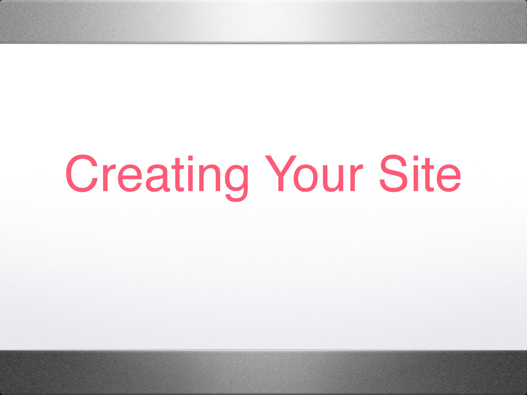 Creating Your Site