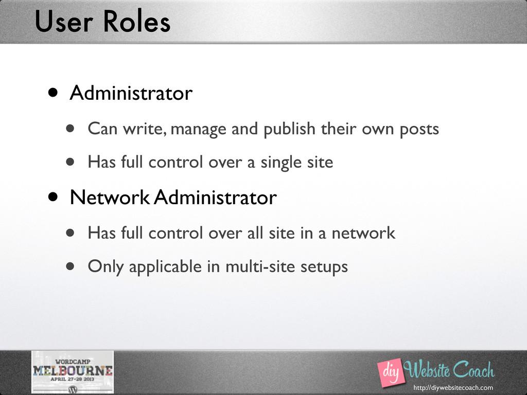 http://diywebsitecoach.com User Roles • Adminis...