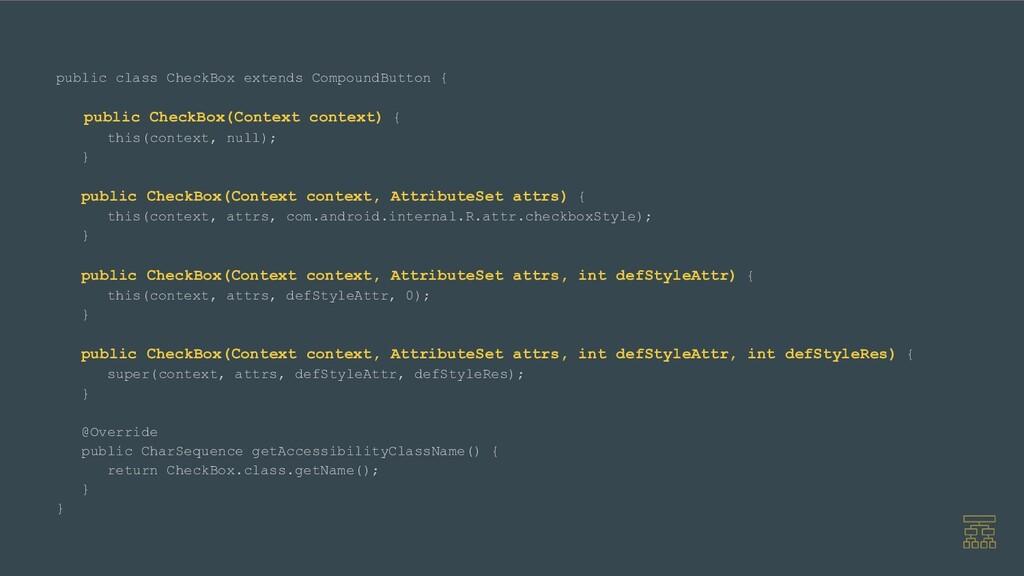 public class CheckBox extends CompoundButton { ...