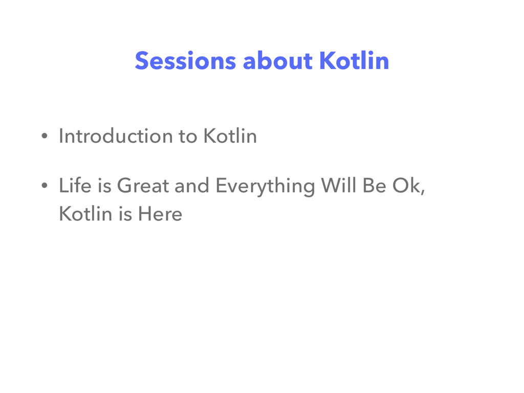 Sessions about Kotlin • Introduction to Kotlin ...