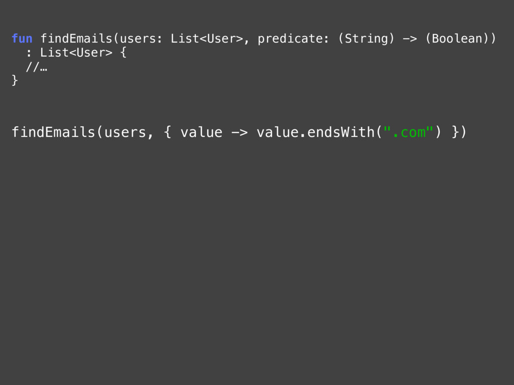 fun findEmails(users: List<User>, predicate: (S...