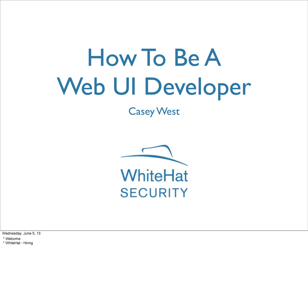 How To Be A Web UI Developer Casey West Wednesd...