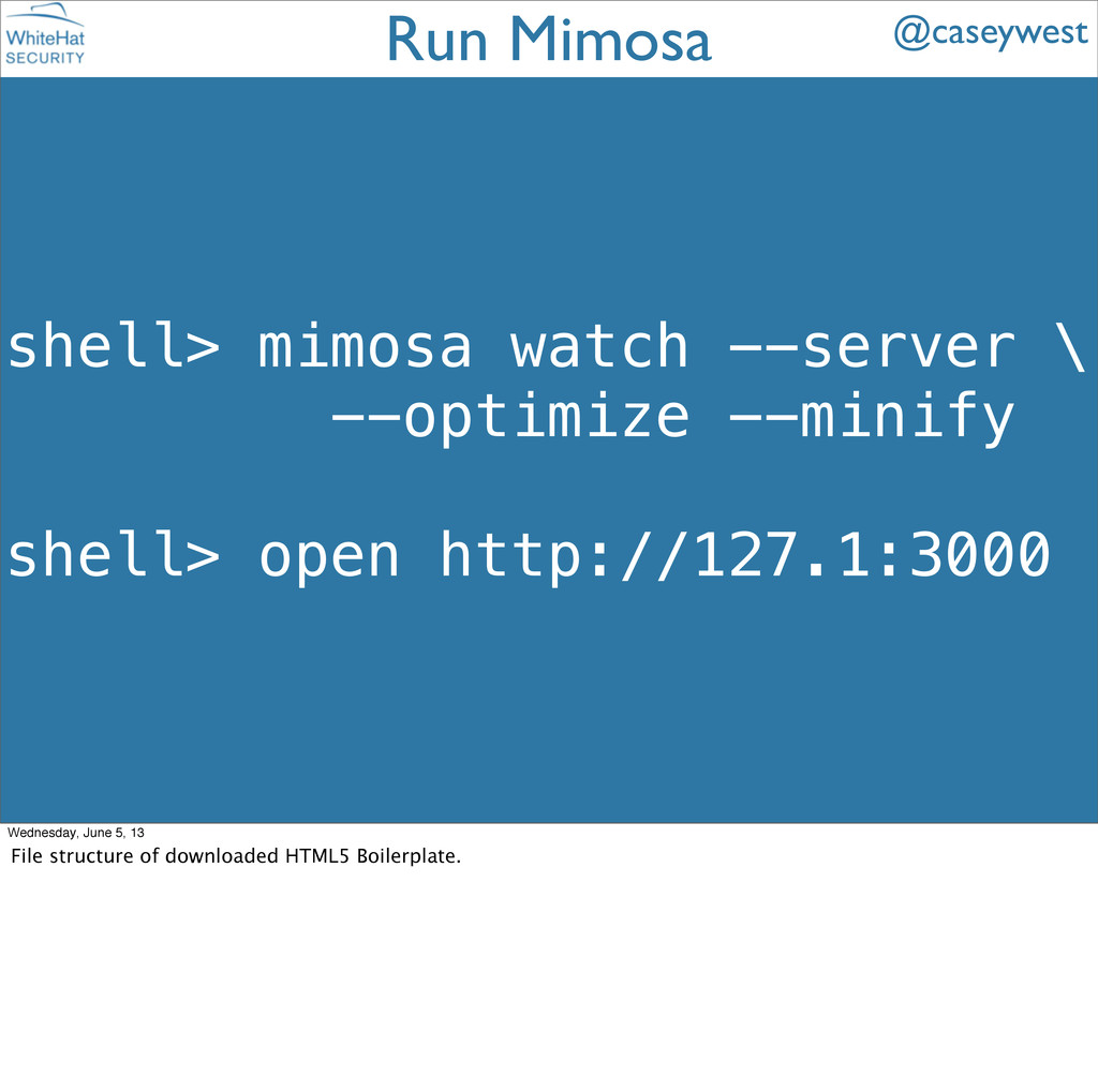 shell> mimosa watch --server \ --optimize --min...
