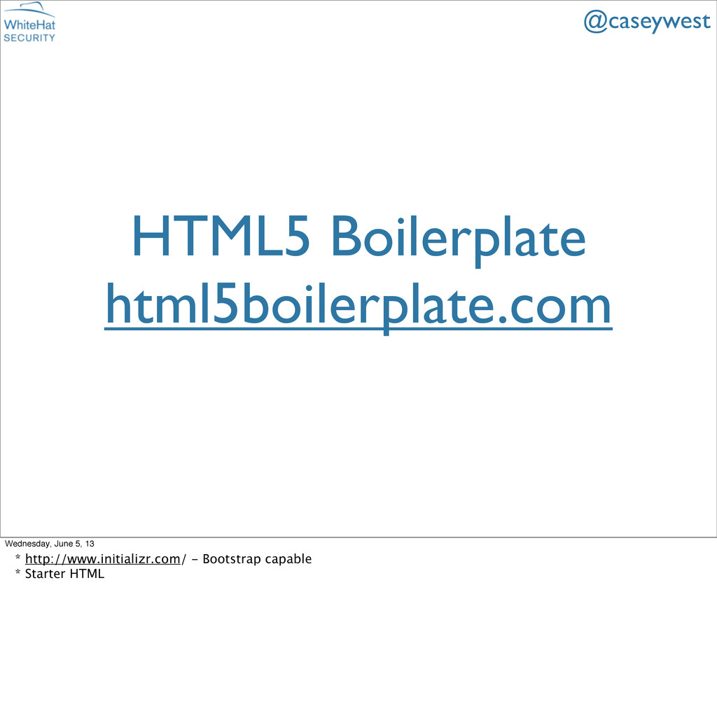 HTML5 Boilerplate html5boilerplate.com @caseywe...