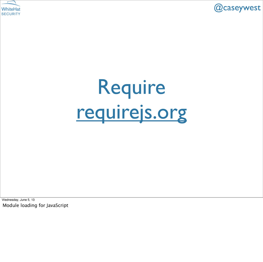 Require requirejs.org @caseywest Wednesday, Jun...