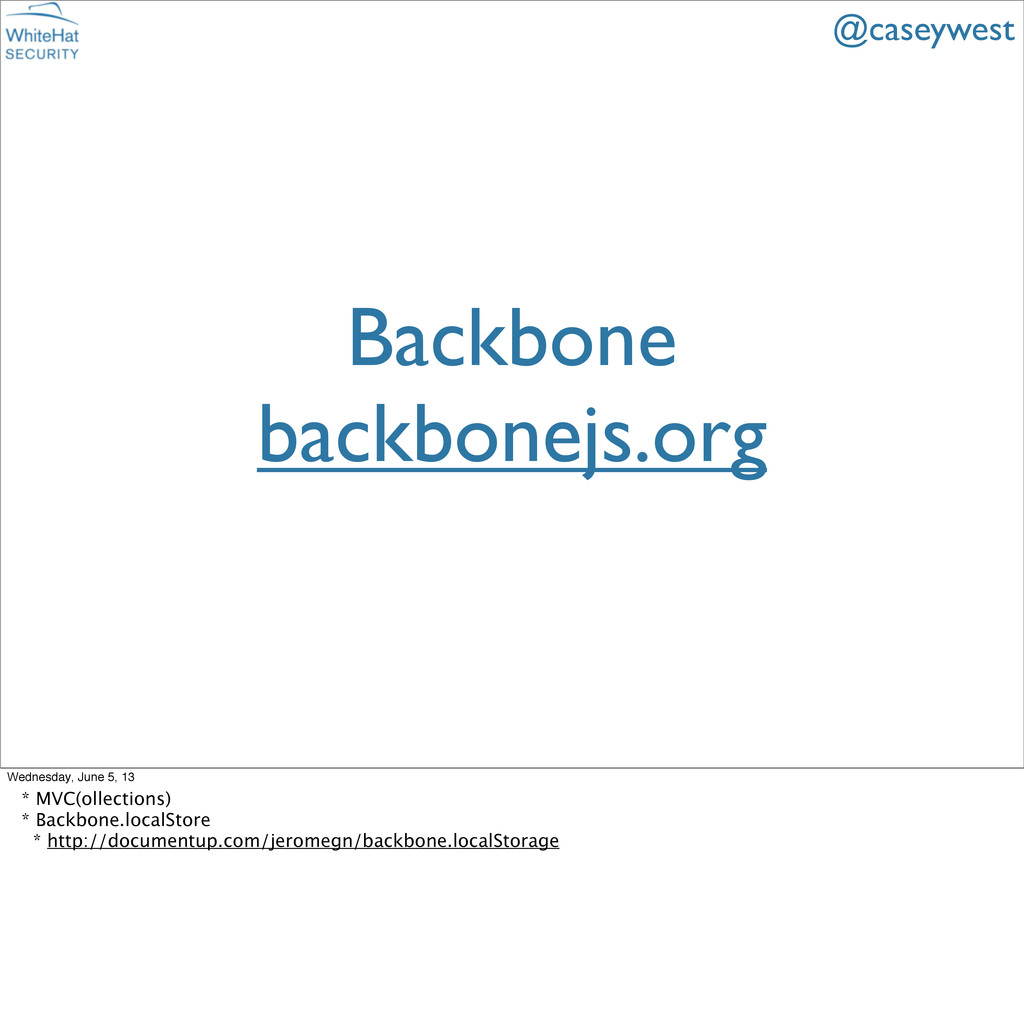 Backbone backbonejs.org @caseywest Wednesday, J...