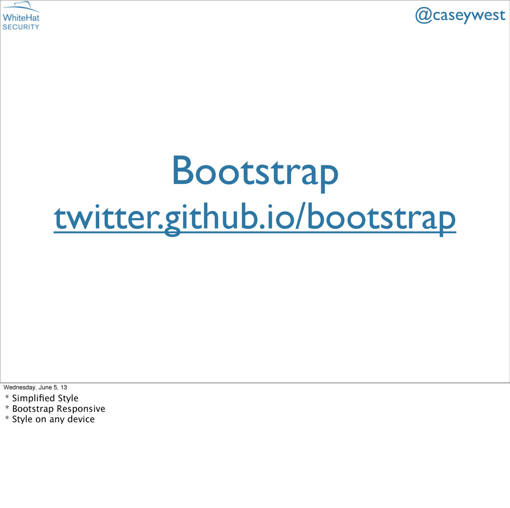 Bootstrap twitter.github.io/bootstrap @caseywes...