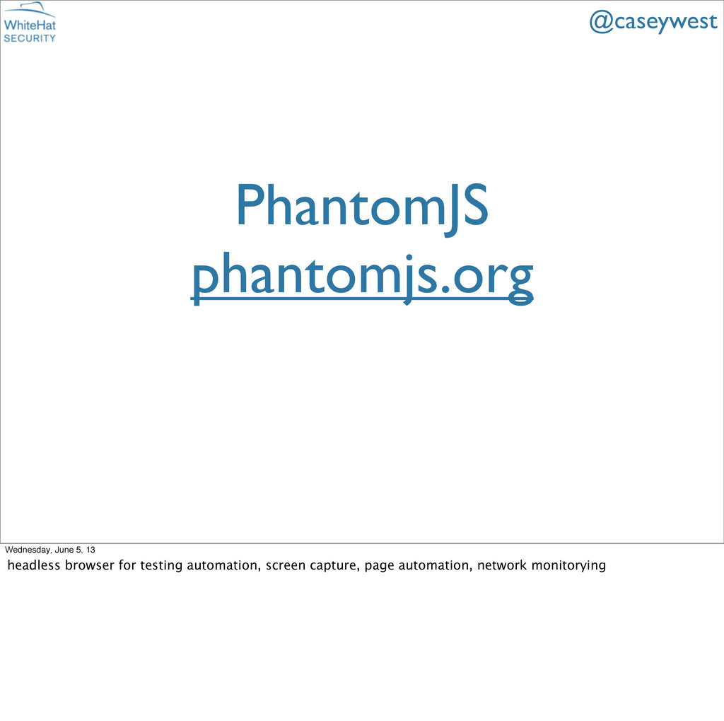 PhantomJS phantomjs.org @caseywest Wednesday, J...