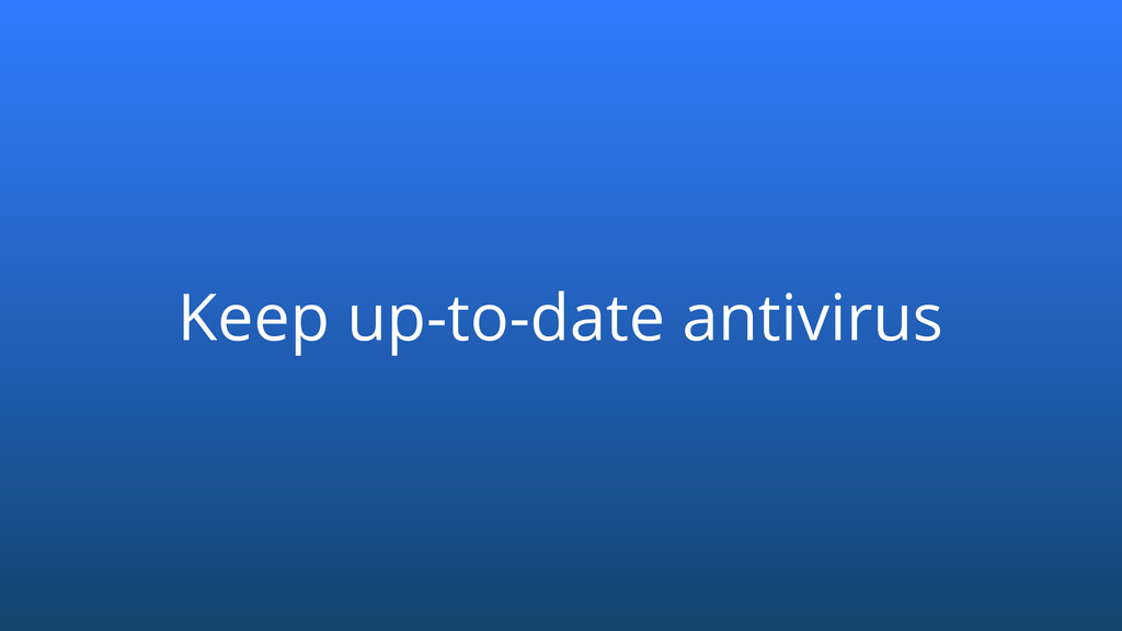 Keep up-to-date antivirus