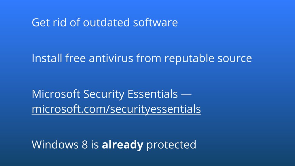 Get rid of outdated software Install free antiv...