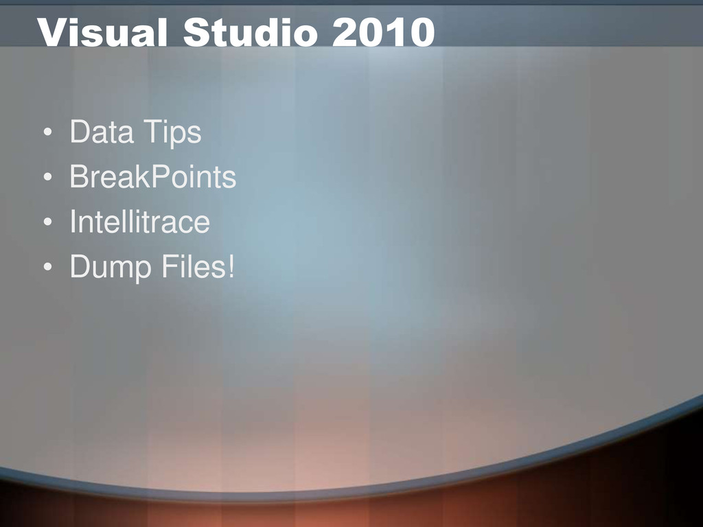 Visual Studio 2010 • Data Tips • BreakPoints • ...