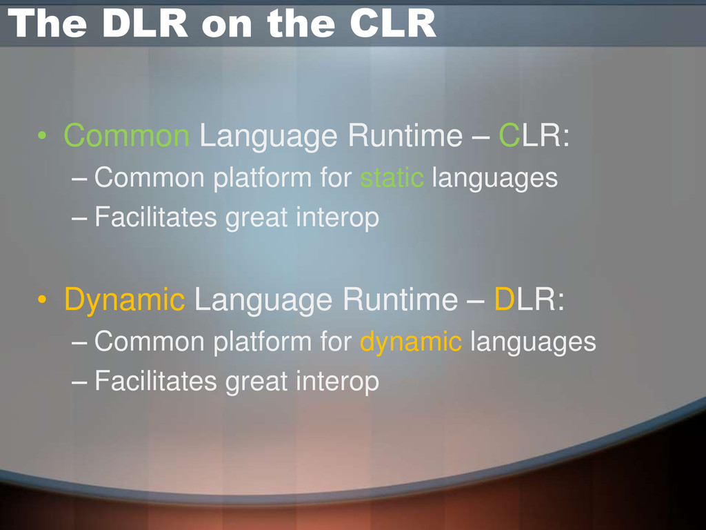 The DLR on the CLR • Common Language Runtime – ...