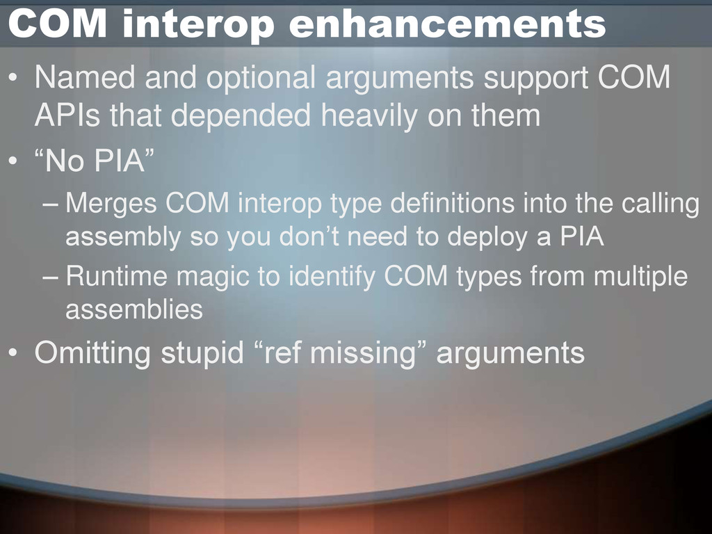 COM interop enhancements • Named and optional a...
