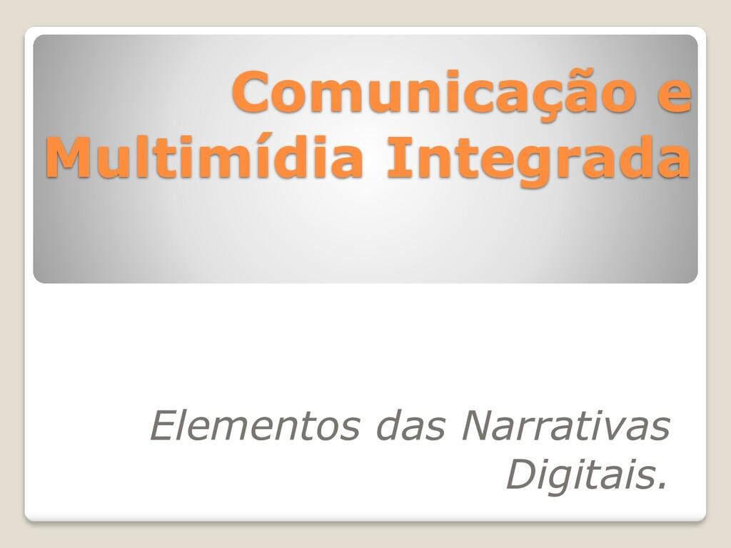 Comunicação e Multimídia Integrada Elementos da...